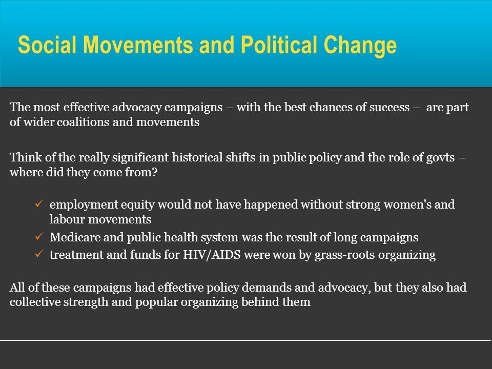 Social Movements and Political Change The most effective advocacy campaigns – with the best chances of success – are part of wider coalitions and move