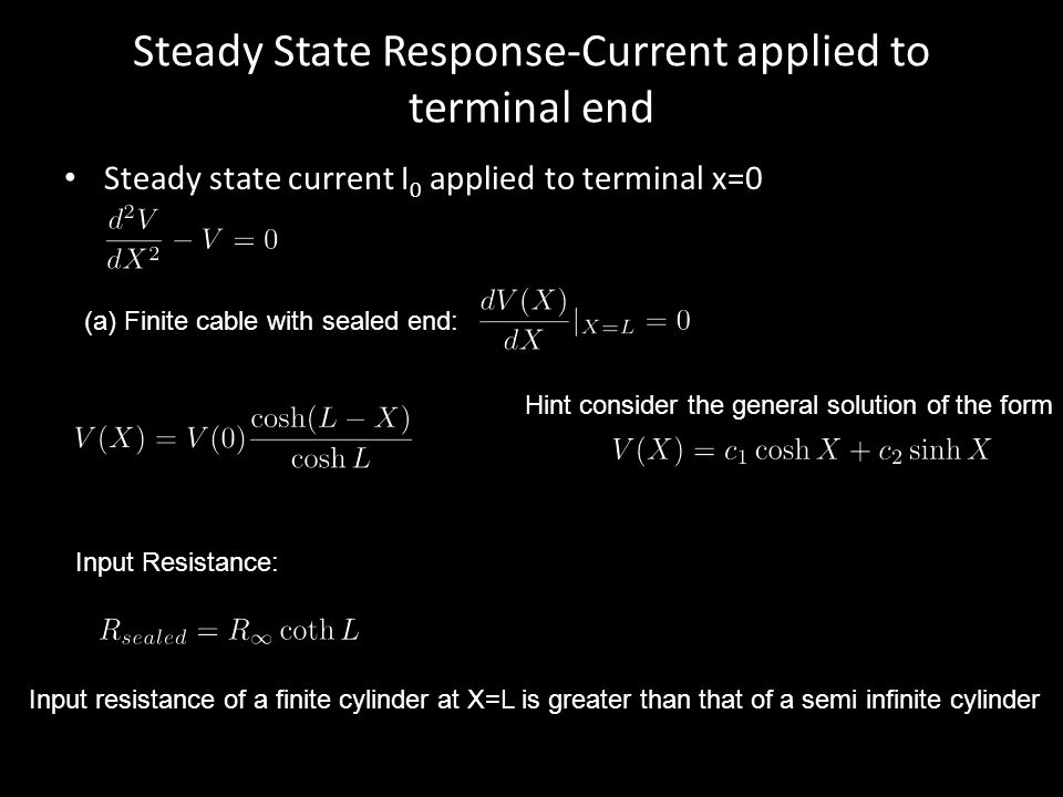 Steady State Response-Current applied to terminal end Steady state current I 0 applied to terminal x=0 (a) Finite cable with sealed end: Input Resista