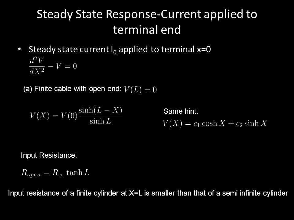 Steady State Response-Current applied to terminal end Steady state current I 0 applied to terminal x=0 (a) Finite cable with open end: Input Resistanc