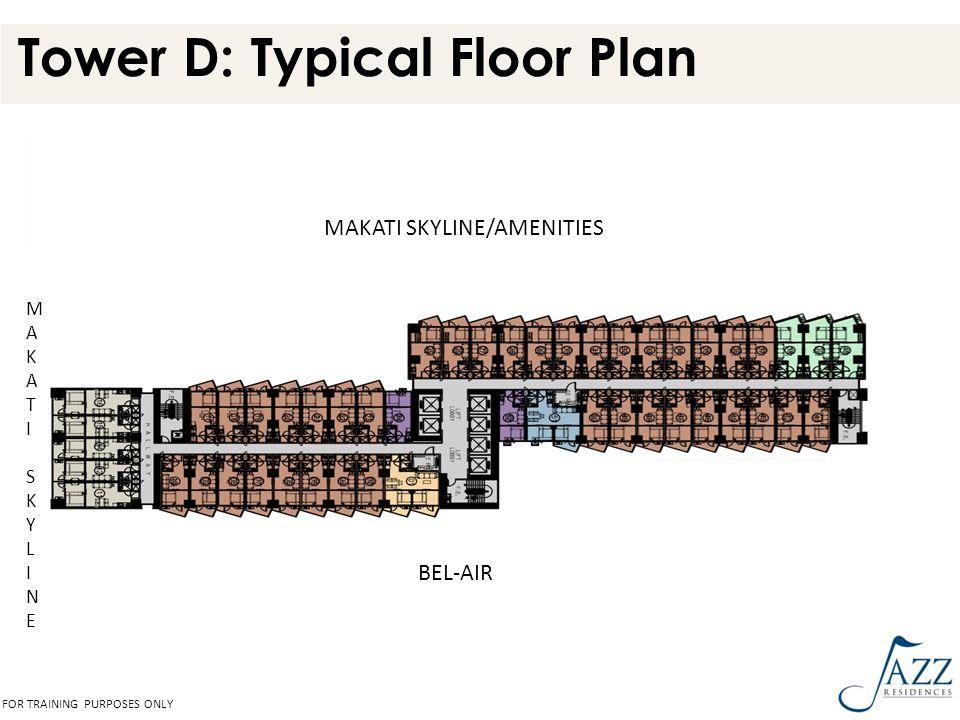 Tower D: Typical Floor Plan MAKATI SKYLINE/AMENITIES BEL-AIR MAKATISKYLINEMAKATISKYLINE