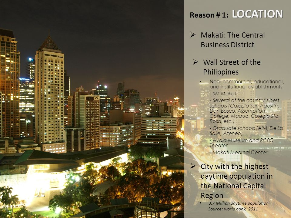 LOCATION Reason # 1: LOCATION Makati: The Central Business District City with the highest daytime population in the National Capital Region Wall Stree