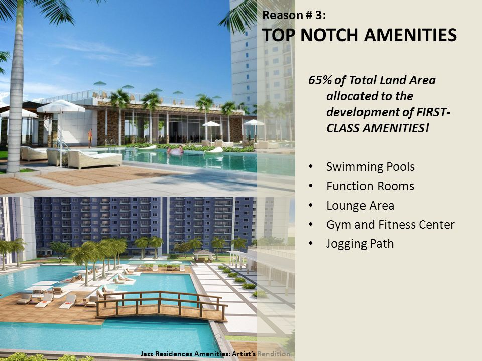 Jazz Residences Amenities: Artists Rendition 65% of Total Land Area allocated to the development of FIRST- CLASS AMENITIES! Swimming Pools Function Ro