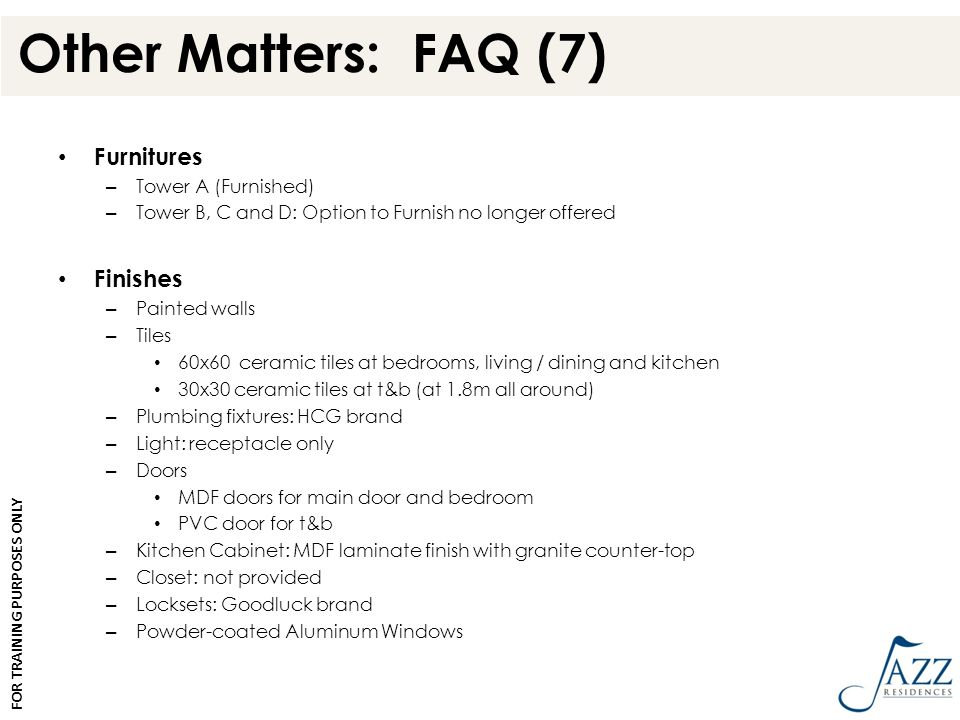 Other Matters: FAQ (7) Furnitures – Tower A (Furnished) – Tower B, C and D: Option to Furnish no longer offered Finishes – Painted walls – Tiles 60x60