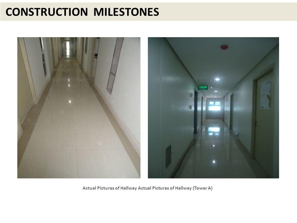 CONSTRUCTION MILESTONES Actual Pictures of Hallway Actual Pictures of Hallway (Tower A)