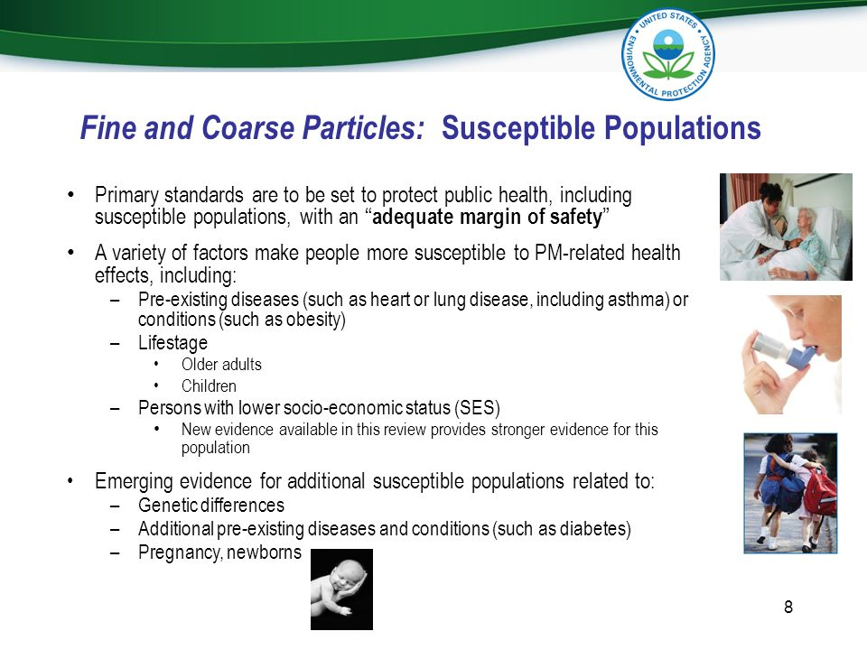Fine and Coarse Particles: Susceptible Populations Primary standards are to be set to protect public health, including susceptible populations, with a