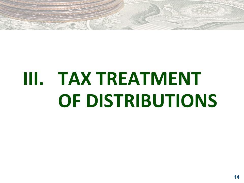 14 III.TAX TREATMENT OF DISTRIBUTIONS