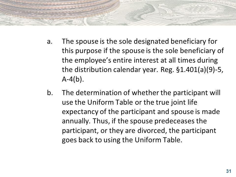 31 a.The spouse is the sole designated beneficiary for this purpose if the spouse is the sole beneficiary of the employees entire interest at all time