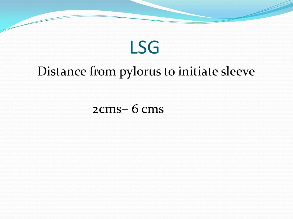 LSG Distance from pylorus to initiate sleeve 2cms– 6 cms