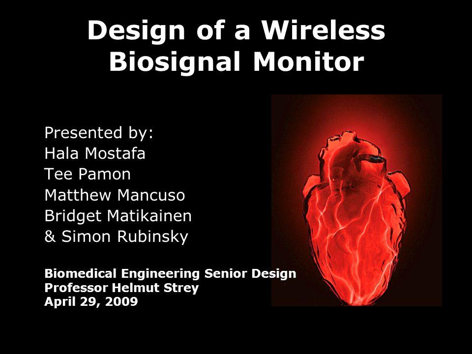 Design of a Wireless Biosignal Monitor Presented by: Hala Mostafa Tee Pamon Matthew Mancuso Bridget Matikainen & Simon Rubinsky Biomedical Engineering Senior Design Professor Helmut Strey April 29, 2009 Image taken from http://nerdapproved.com/wp-content/uploads/2007/04/electra-heart-lamp.jpg