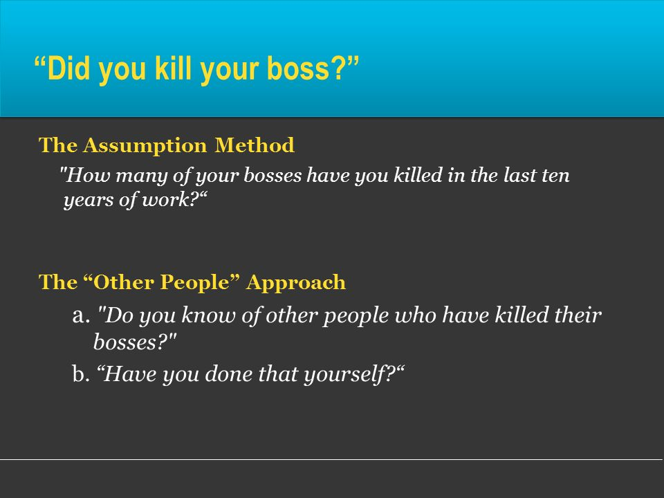 Did you kill your boss? The Assumption Method