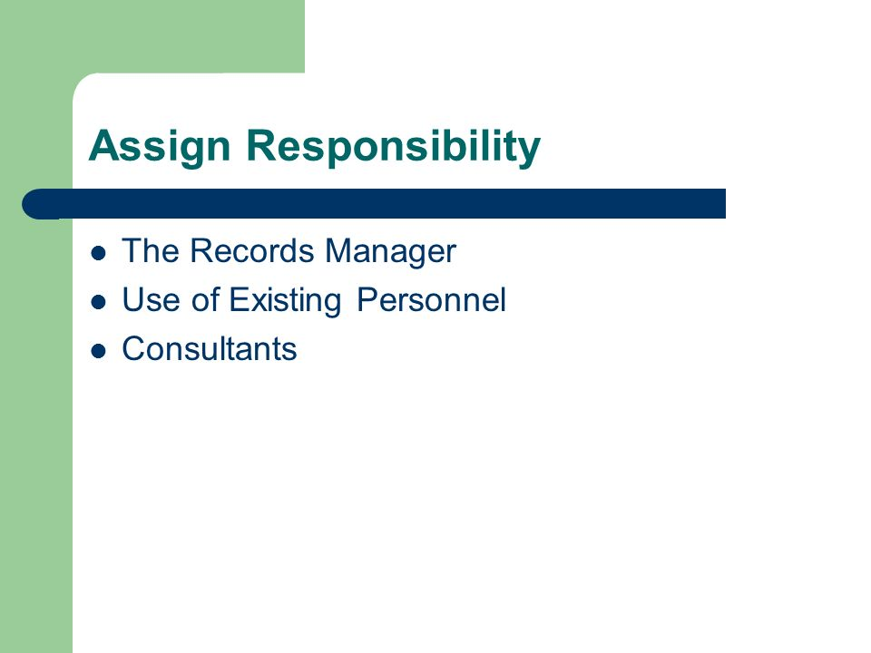 Assign Responsibility The Records Manager Use of Existing Personnel Consultants