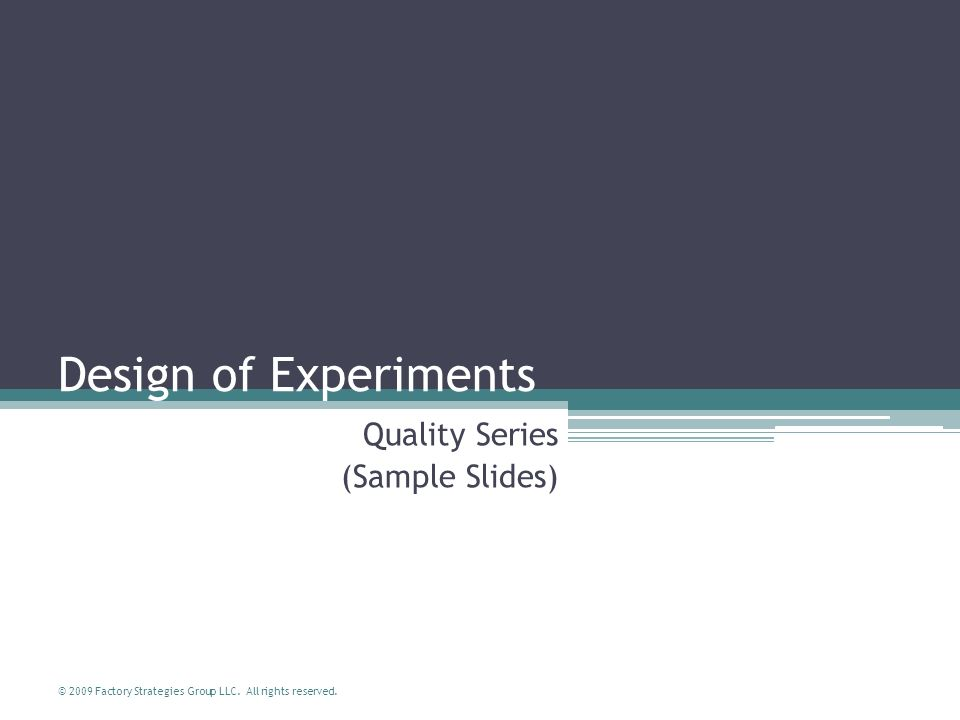 © 2009 Factory Strategies Group LLC. All rights reserved. Design of Experiments Quality Series (Sample Slides)