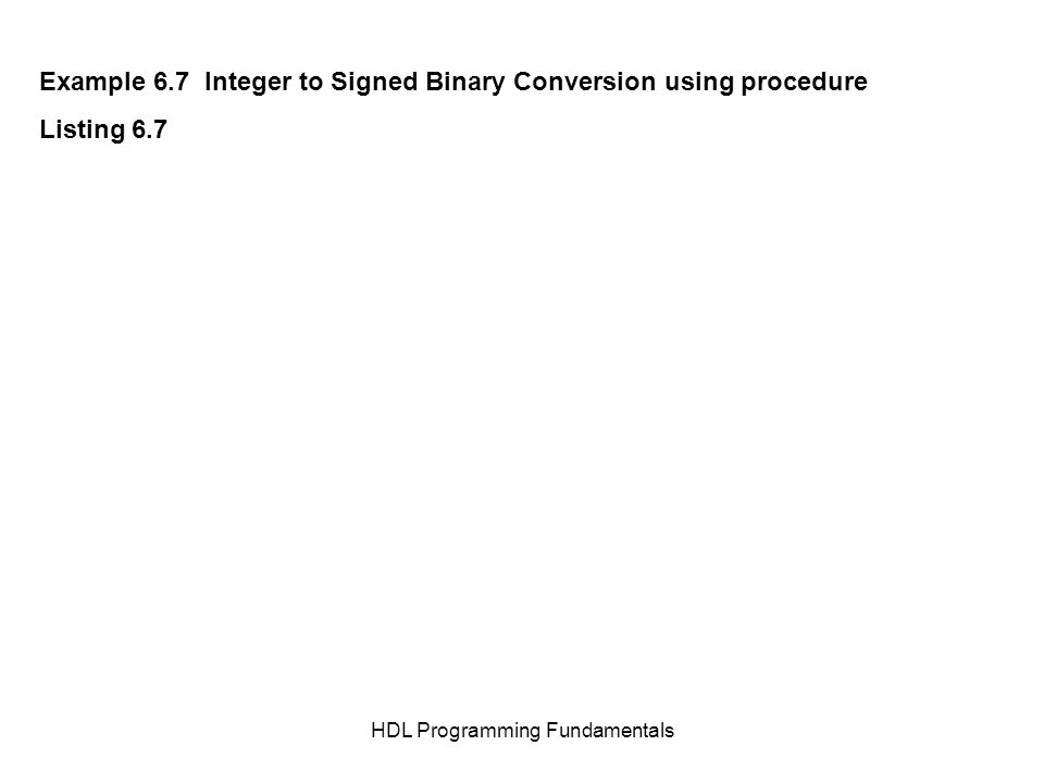 HDL Programming Fundamentals Example 6.7 Integer to Signed Binary Conversion using procedure Listing 6.7