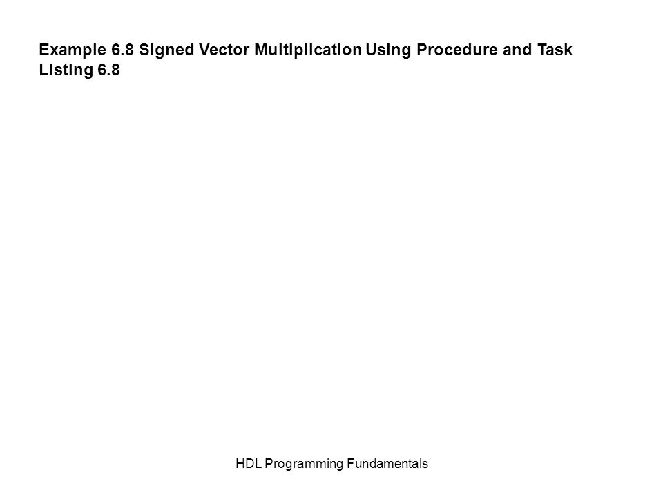 HDL Programming Fundamentals Example 6.8 Signed Vector Multiplication Using Procedure and Task Listing 6.8
