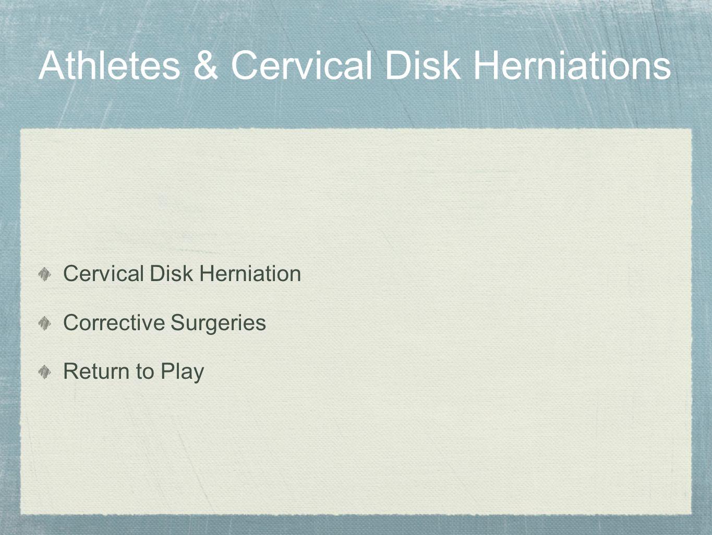 Athletes & Cervical Disk Herniations Cervical Disk Herniation Corrective Surgeries Return to Play