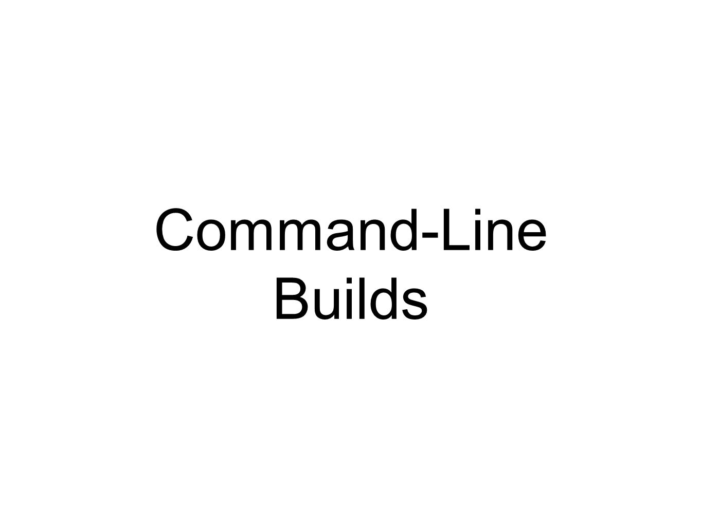Command-Line Builds