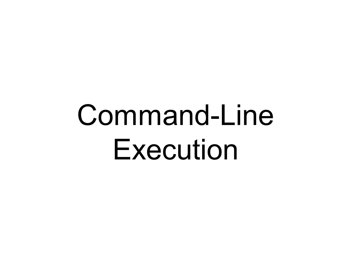 Command-Line Execution