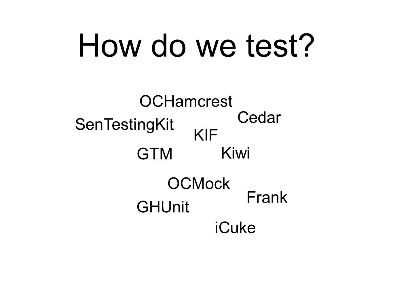 SenTestingKit GTM Cedar Kiwi KIF GHUnit OCMock OCHamcrest Frank iCuke