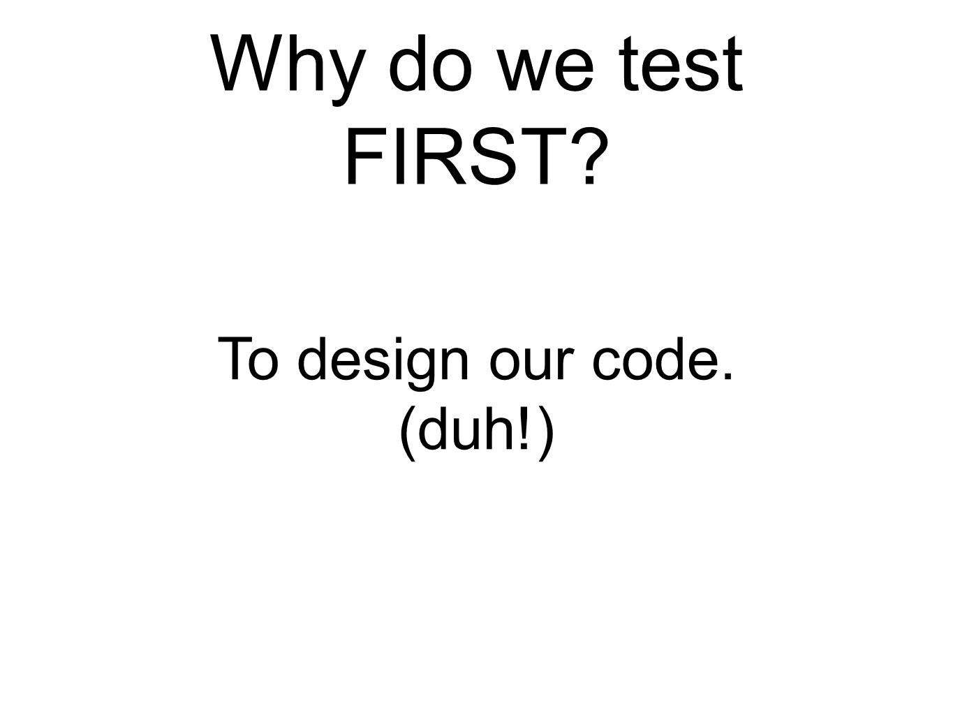 To design our code. (duh!)