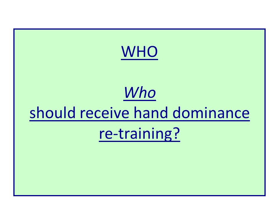 WHO Who should receive hand dominance re-training?