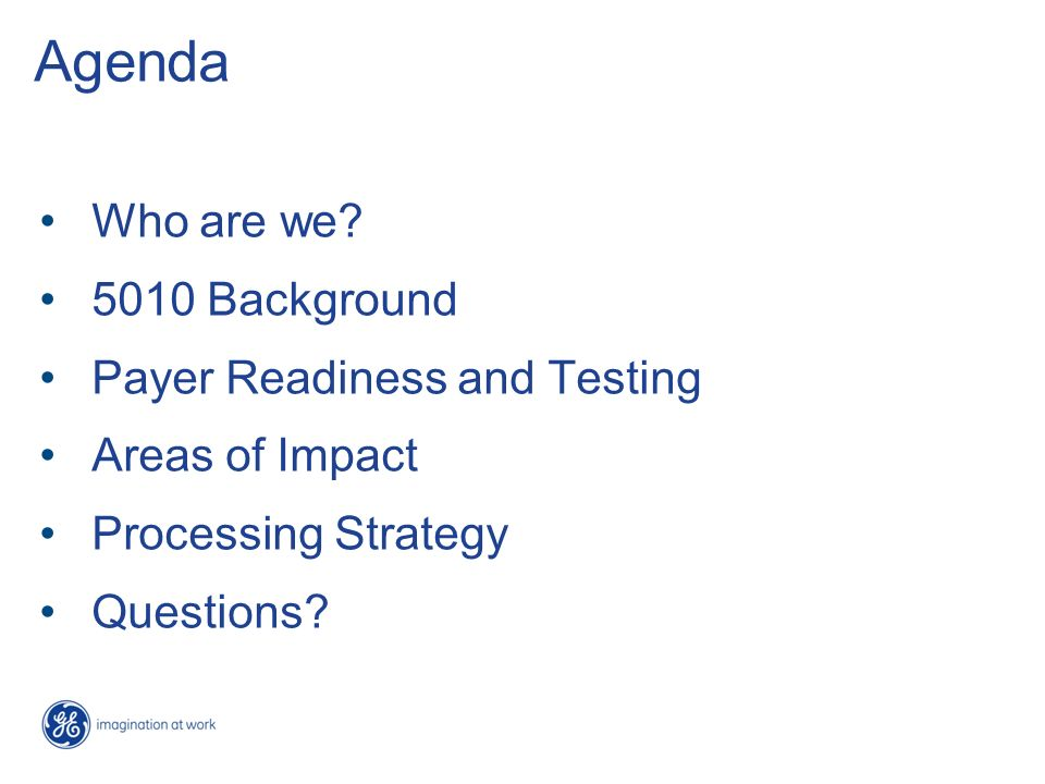 Agenda Who are we? 5010 Background Payer Readiness and Testing Areas of Impact Processing Strategy Questions?