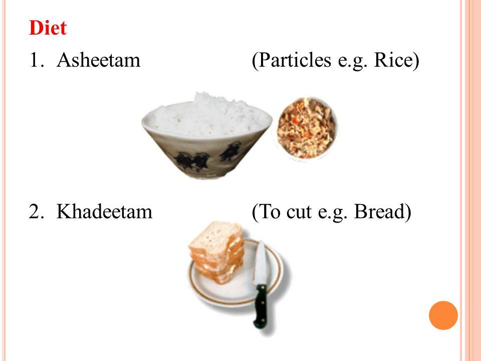 Diet 1.Asheetam(Particles e.g. Rice) 2.Khadeetam(To cut e.g. Bread)
