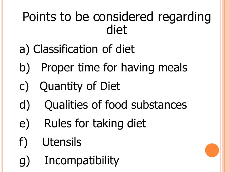 Points to be considered regarding diet a) Classification of diet b) Proper time for having meals c) Quantity of Diet d) Qualities of food substances e