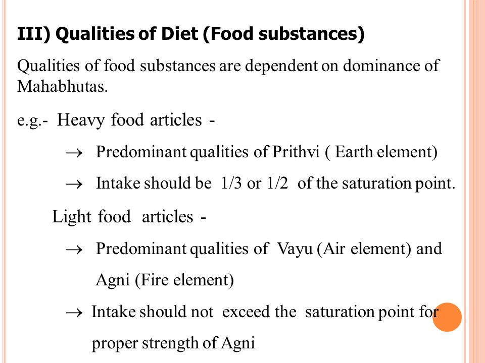III) Qualities of Diet (Food substances) Qualities of food substances are dependent on dominance of Mahabhutas. e.g.- Heavy food articles - Predominan