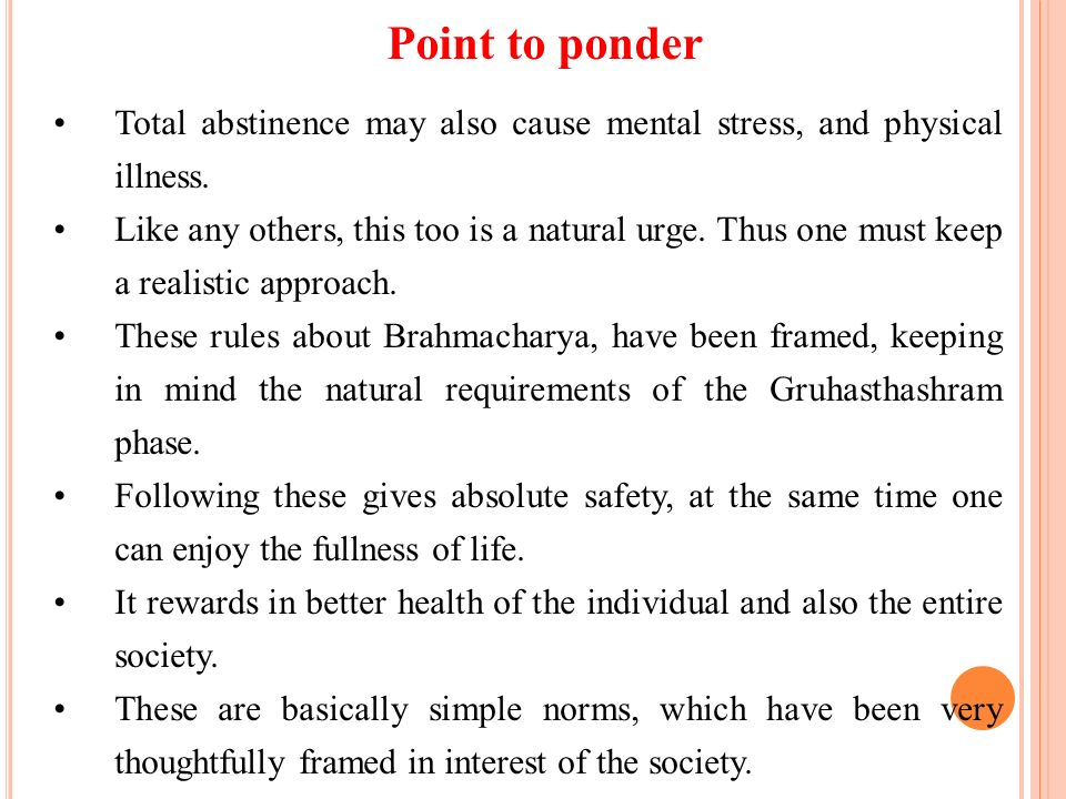 Total abstinence may also cause mental stress, and physical illness. Like any others, this too is a natural urge. Thus one must keep a realistic appro