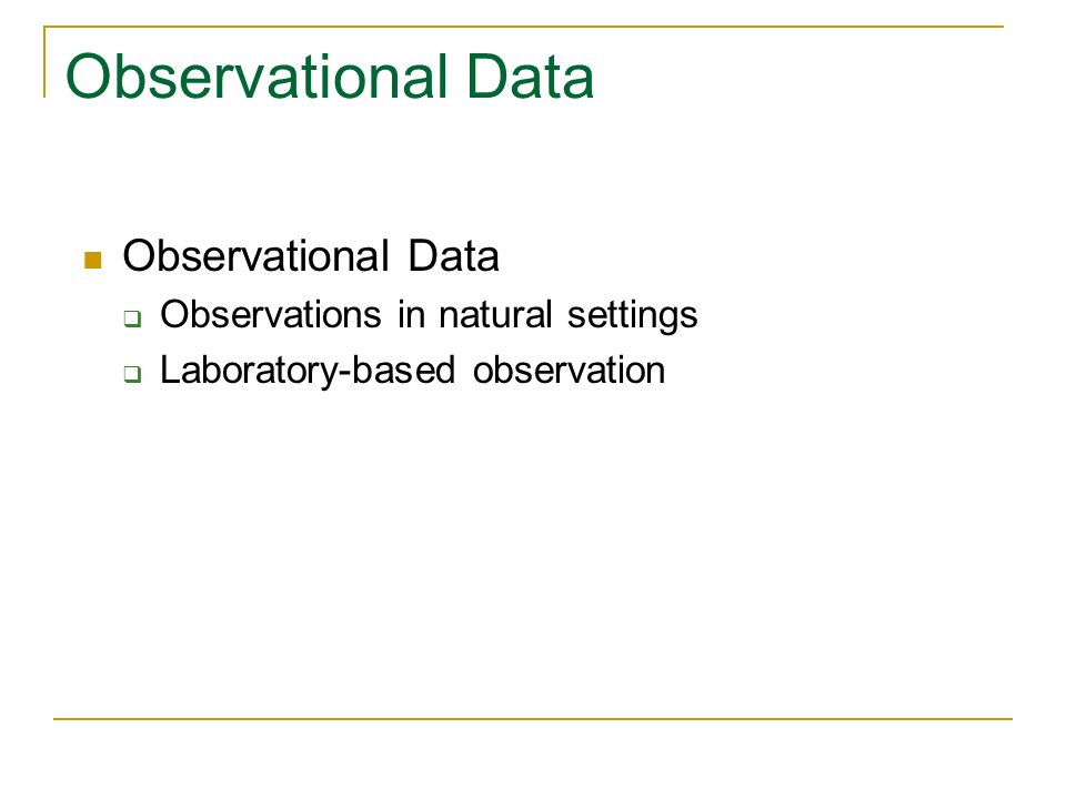 Observational Data Observations in natural settings Laboratory-based observation