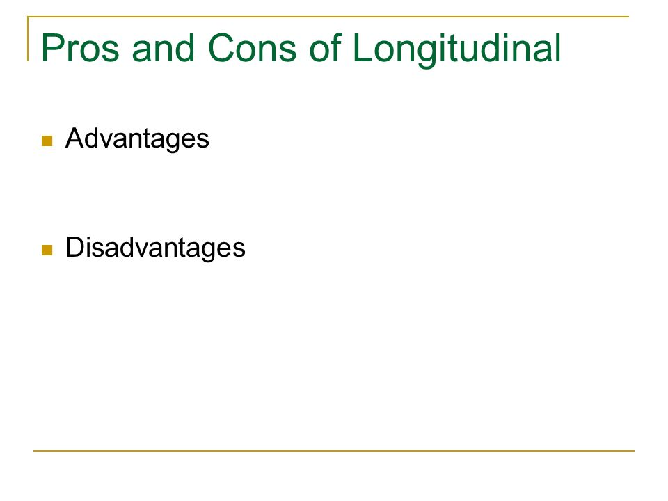Pros and Cons of Longitudinal Advantages Disadvantages