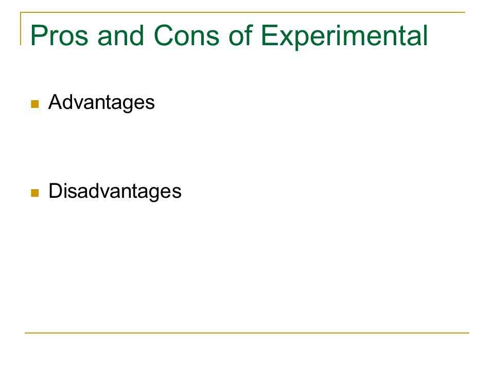 Pros and Cons of Experimental Advantages Disadvantages