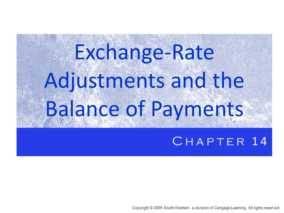 Exchange-Rate Adjustments and the Balance of Payments Chapter 14 Copyright © 2009 South-Western, a division of Cengage Learning. All rights reserved.