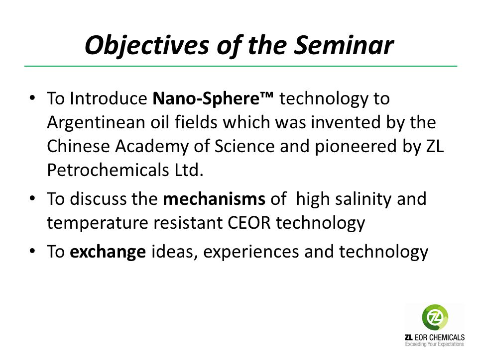 Objectives of the Seminar To Introduce Nano-Sphere technology to Argentinean oil fields which was invented by the Chinese Academy of Science and pione