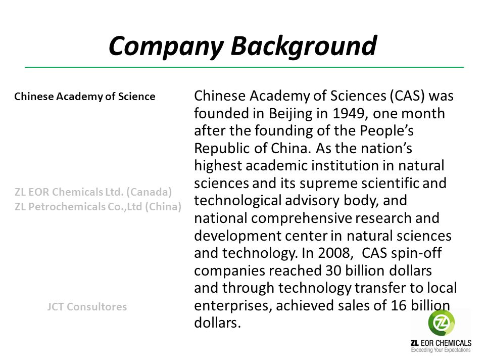 Company Background Chinese Academy of Sciences (CAS) was founded in Beijing in 1949, one month after the founding of the Peoples Republic of China. As