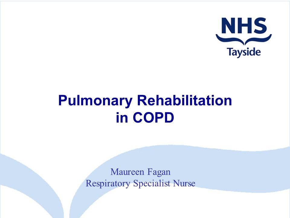 Pulmonary Rehabilitation in COPD Maureen Fagan Respiratory Specialist Nurse