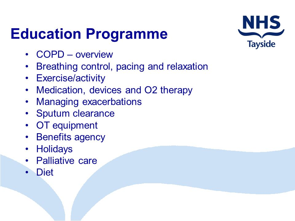 Education Programme COPD – overview Breathing control, pacing and relaxation Exercise/activity Medication, devices and O2 therapy Managing exacerbatio