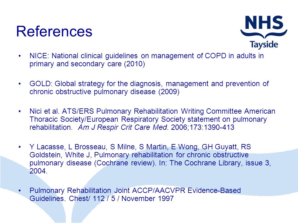 References NICE: National clinical guidelines on management of COPD in adults in primary and secondary care (2010) GOLD: Global strategy for the diagn