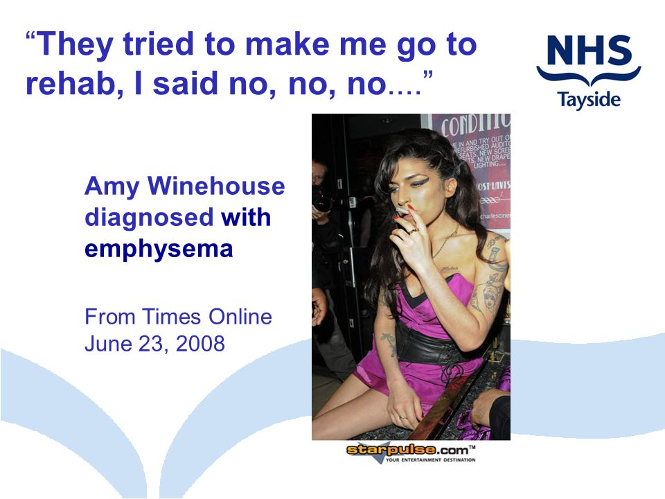 Amy Winehouse diagnosed with emphysema From Times Online June 23, 2008 They tried to make me go to rehab, I said no, no, no....