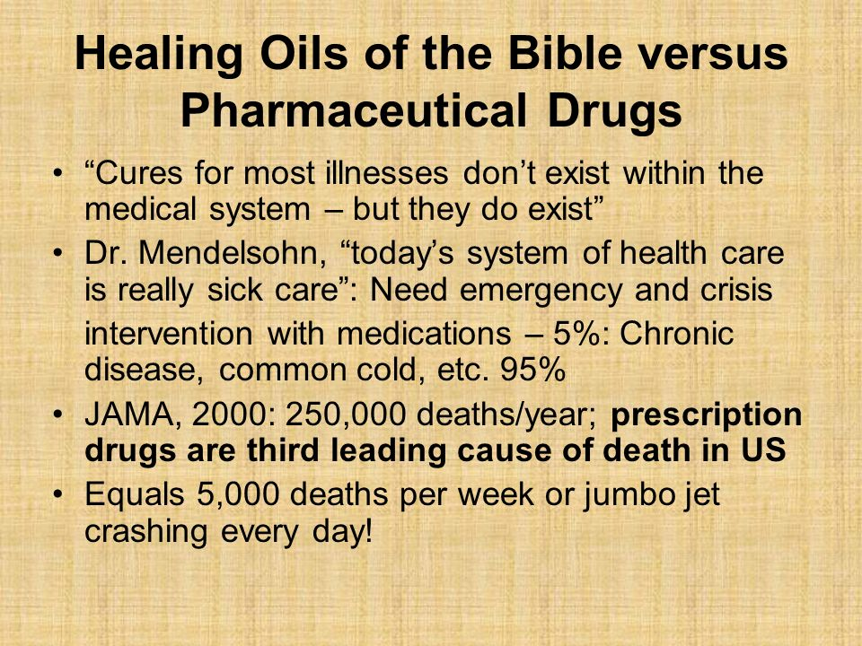 Healing Oils of the Bible versus Pharmaceutical Drugs Cures for most illnesses dont exist within the medical system – but they do exist Dr. Mendelsohn