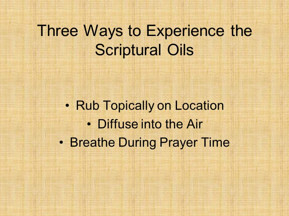 Three Ways to Experience the Scriptural Oils Rub Topically on Location Diffuse into the Air Breathe During Prayer Time