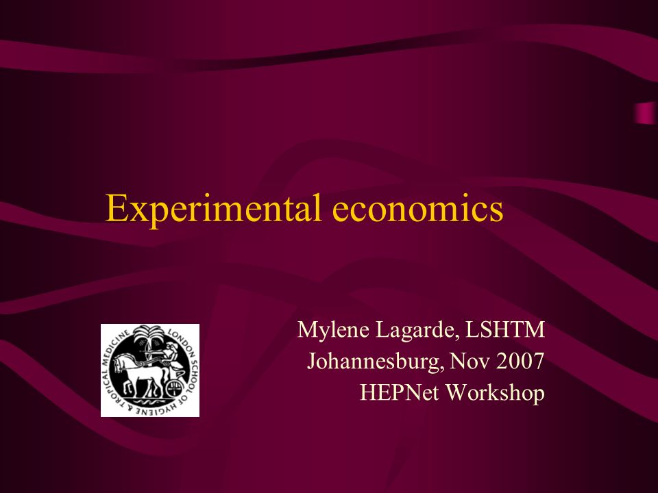 Experimental economics Mylene Lagarde, LSHTM Johannesburg, Nov 2007 HEPNet Workshop