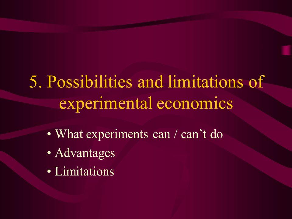 5. Possibilities and limitations of experimental economics What experiments can / cant do Advantages Limitations