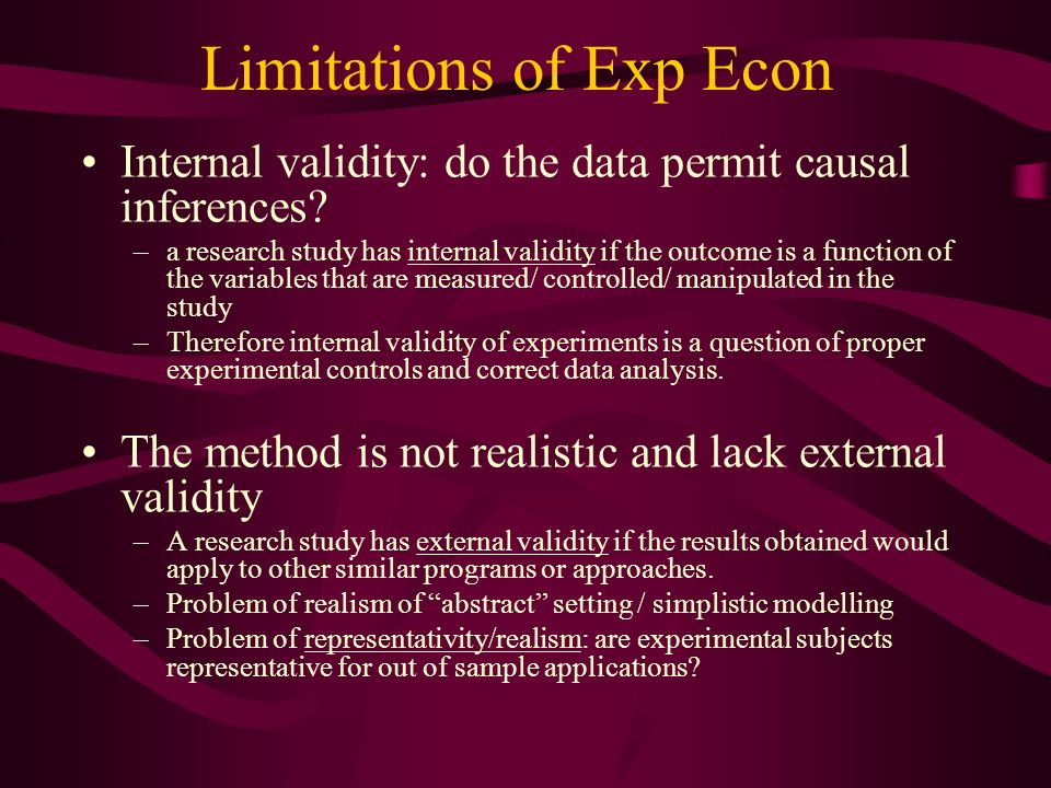 Limitations of Exp Econ Internal validity: do the data permit causal inferences.
