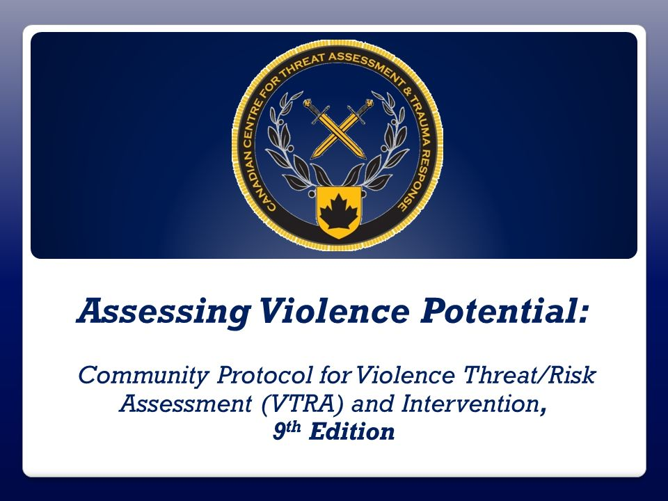 Assessing Violence Potential: Community Protocol for Violence Threat/Risk Assessment (VTRA) and Intervention, 9 th Edition