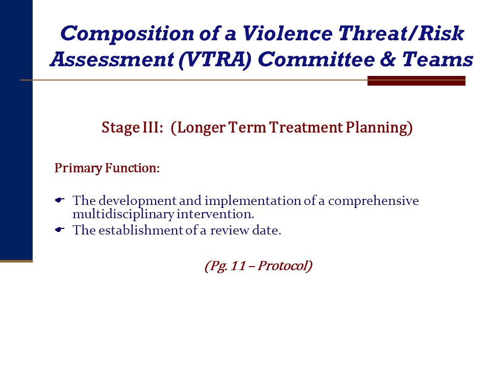 Composition of a Violence Threat/Risk Assessment (VTRA) Committee & Teams Stage III: (Longer Term Treatment Planning) Primary Function: The developmen