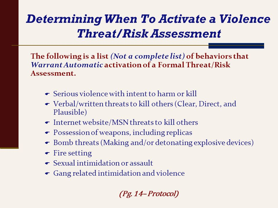 Determining When To Activate a Violence Threat/Risk Assessment The following is a list (Not a complete list) of behaviors that Warrant Automatic activ