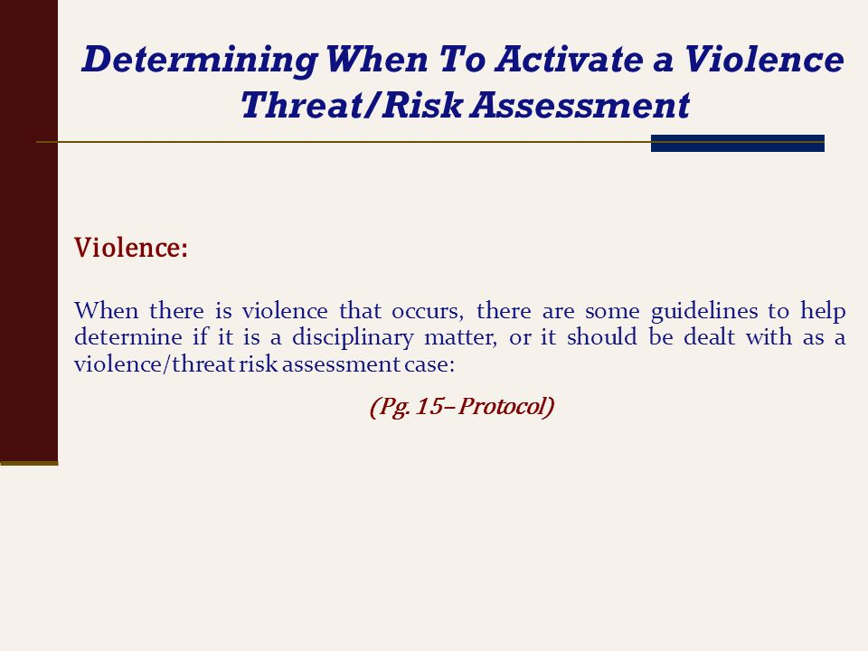 Determining When To Activate a Violence Threat/Risk Assessment Violence: When there is violence that occurs, there are some guidelines to help determi
