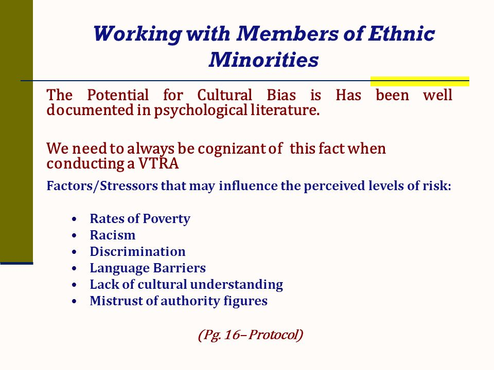 Working with Members of Ethnic Minorities The Potential for Cultural Bias is Has been well documented in psychological literature. We need to always b