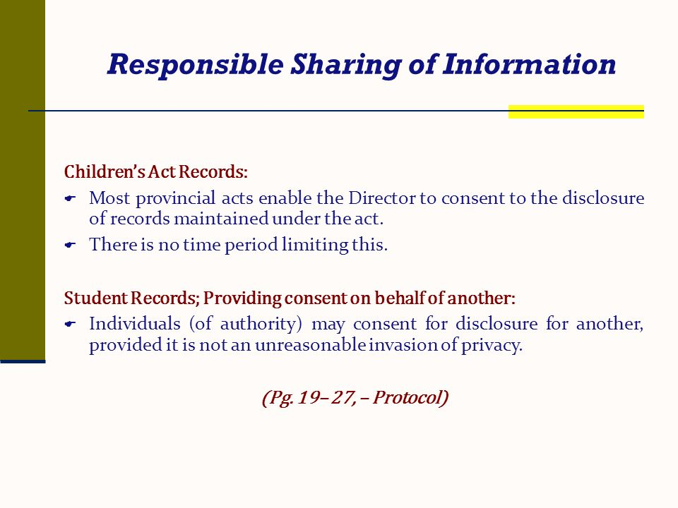 Responsible Sharing of Information Childrens Act Records: Most provincial acts enable the Director to consent to the disclosure of records maintained